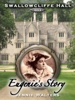 Cover for 'Swallowcliffe Hall 1893: Eugenie's Story'