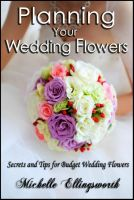 Cover for 'Planning Your Wedding Flowers:  Secrets and Tips for Budget Wedding Flowers'
