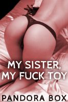 Pandora Box pan.who.writes@gmail.com - My Sister, My Fuck Toy (Brother-Sister Taboo Erotica/Mind Control Sex)