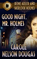 Cover for 'Good Night, Mr. Holmes (with bonus A.C. Doyle short story A Scandal in Bohemia):'
