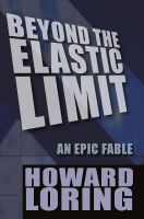 Cover for 'Beyond The Elastic Limit: An Epic Fable'