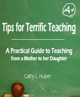 Cover for 'Tips for Terrific Teaching: A Practical Guide to Teaching from a Mother to her Daughter'