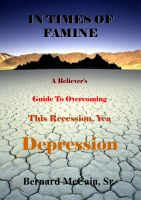 Cover for 'In Times of Famine, A Believer's Guide to Overcoming This Recession, Yea Depression'