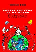 Cover for 'Breves relatos de mi mundo extraño'