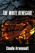 The White Renegade by Claudie Arseneault