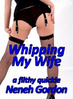 Cover for 'Whipping My Wife - a filthy quickie'