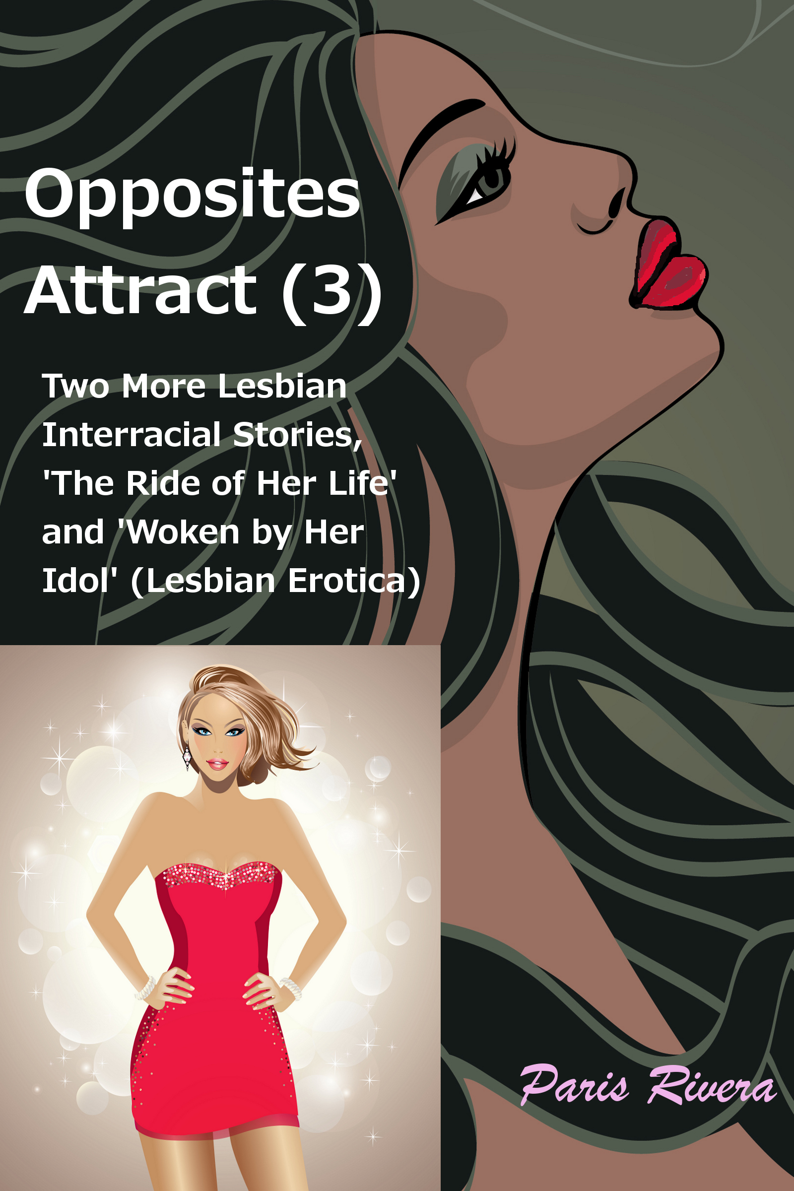 Paris Rivera - Opposites Attract (3): Two more lesbian interracial stories, 'The Ride of her Life' and 'Woken by her Idol'