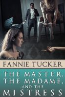 Fannie Tucker - The Master, the Madame, and the Mistress: A Novel