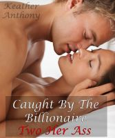 Cover for 'Caught By The Billionaire - Two Her Ass'