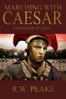 Cover for 'Marching With Caesar-Conquest of Gaul'