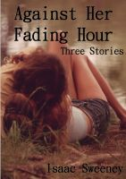 Cover for 'Against Her Fading Hour'