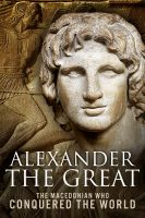 Sean Patrick - Alexander the Great: The Macedonian Who Conquered the World