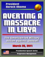 Cover for 'Averting a Massacre in Libya: Speech by President Barack Obama, March 28, 2011 - The American-led Military Action against Muammar Qaddafi (al Qadhafi, Gadhafi, Gaddafi)'
