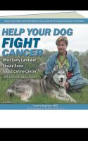 Cover for 'Help Your Dog Fight Cancer: What Every Caretaker Should Know About Canine Cancer'