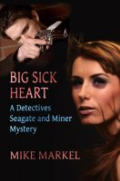 Cover for 'Big Sick Heart: A Detectives Seagate and Miner Mystery'