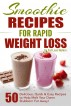 Smoothie Recipes for Rapid Weight Loss: 50 Delicious, Quick & Easy Recipes to Help Melt Your Damn Stubborn Fat Away! by difabs