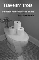 Cover for 'Travelin' Trots: Diary of an Accidental Medical Tourist'