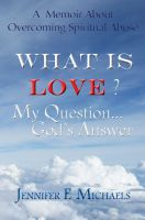Cover for 'What is Love? My Question...God's Answer'