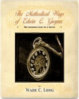 Wade C. Long - The Methodical Ways of Edwin C. Gwynn (An Introduction to a Novel)