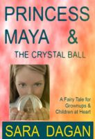 Cover for 'Princess Maya and the Crystal Ball; A Fairy Tale For Grownups and Children at Heart'