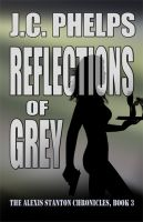 Cover for 'Reflections of Grey: Book Three of the Alexis Stanton Chronicles'