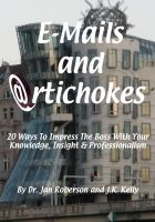 Cover for 'E-mails and Artichokes: 20 Ways to Impress The Boss'