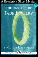 Cover for 'The Case of the Jade Jewelry: A 15-Minute Brodericks Mystery'