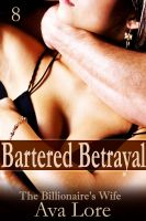 Cover for 'Bartered Betrayal: The Billionaire's Wife, Part 8 (A BDSM Erotic Romance)'