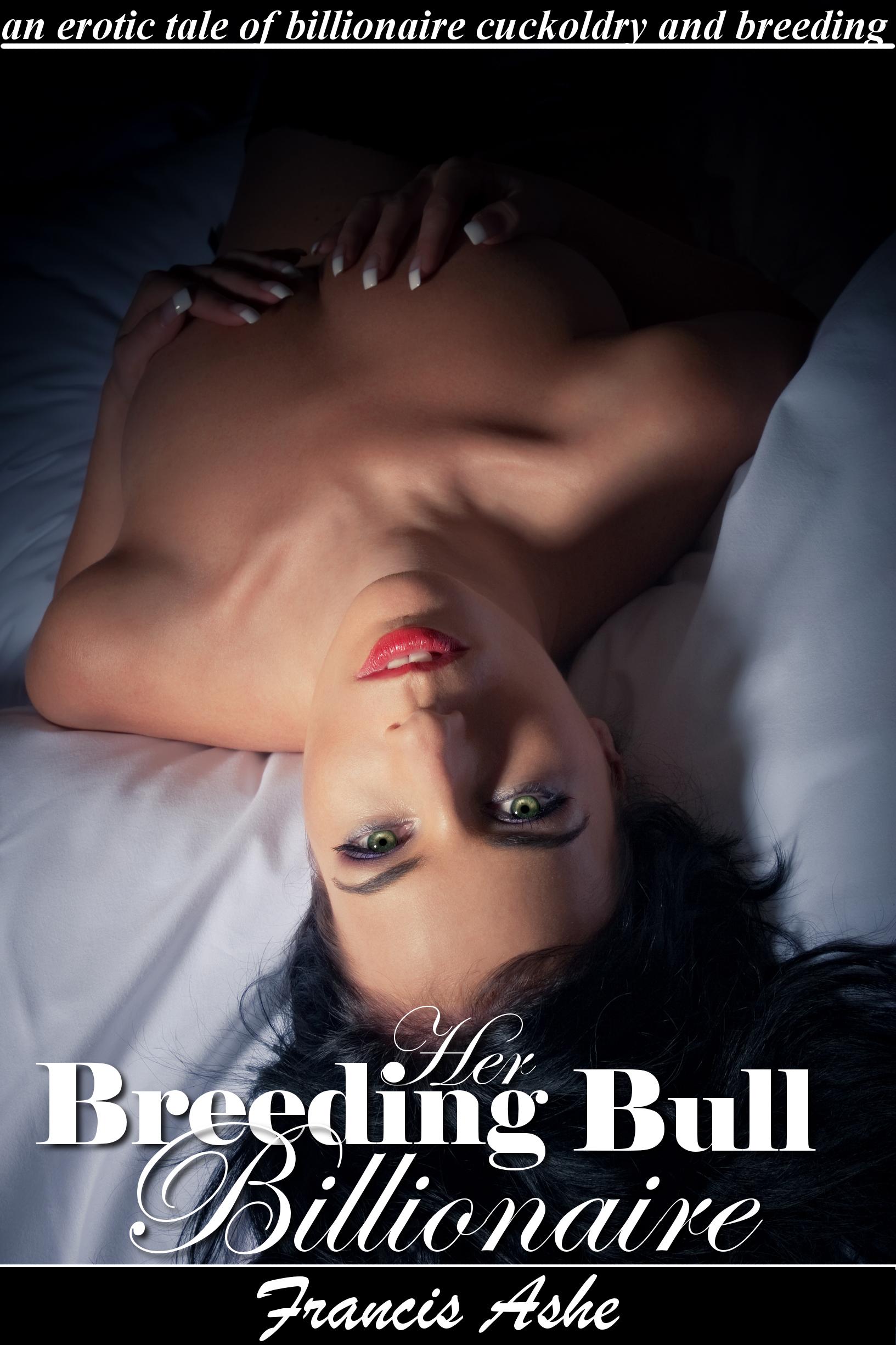 Francis Ashe - Her Breeding Bull Billionaire (billionaire cuckoldry, impregnation and domination erotica)