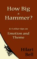 Cover for 'How Big a Hammer? & 4 other writing tips on Emotion and Theme'