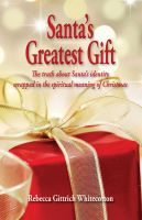 Rebecca Whitecotton - Santa's Greatest Gift: The Truth about Santa's Identity Wrapped in the Spiritual Meaning of Christmas