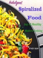 Indulgent Spiralized Food : Joy of Healthy Modern Cooking