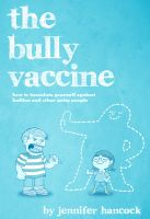 Cover for 'The Bully Vaccine: How to Innoculate Yourself Against Bullies and Other Obnoxious People'