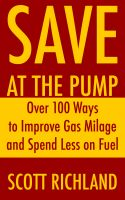 Cover for 'Save At The Pump: Over 100 Ways to Improve Gas Milage and Spend Less on Fuel'