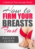 How to Firm your Breasts Fast: A method that actually works by Paulyn Lloyd