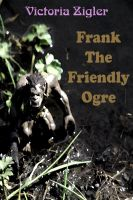 Cover for 'Frank The Friendly Ogre'