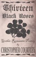 Cover for 'Thirteen Black Roses: Gothic Romantic Poetry'