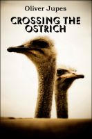 Cover for 'Crossing The Ostrich'