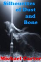 Cover for 'Silhouettes Of Dust And Bone'
