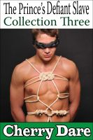 Cherry Dare - The Prince's Defiant Slave, Collection Three (Gay BDSM Erotic Romance)