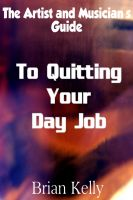 Cover for 'The Artist and Musician's Guide to Quitting Your Day Job'