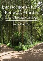 Cover for 'Intersections ~ Love, Betrayal, Murder (The Chicago Trilogy)'
