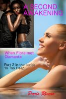Cover for 'A Second Awakening: When Flora met Diamante. Part 2 in the series 'In Too Deep''
