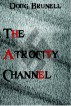 The Atrocity Channel by Doug Brunell