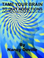 Cover for 'TAME YOUR BRAIN TO QUIT ADDICTIONS: A Brain Plan to Help You Quit Smoking For Good'