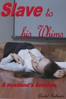 Cover for 'Slave To His Whims - A Husband's Solution'