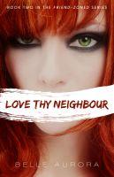 Belle Aurora - Love Thy Neighbor (Friend-Zoned #2)