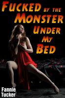 Fannie Tucker - Fucked by the Monster Under My Bed (Beast Erotica, Erotic Horror)