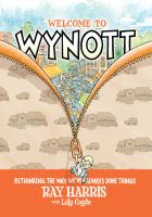 Cover for 'Welcome to Wynott: Rethinking the Way We've Always Done Things'