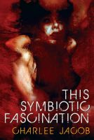 Cover for 'This Symbiotic Fascination'